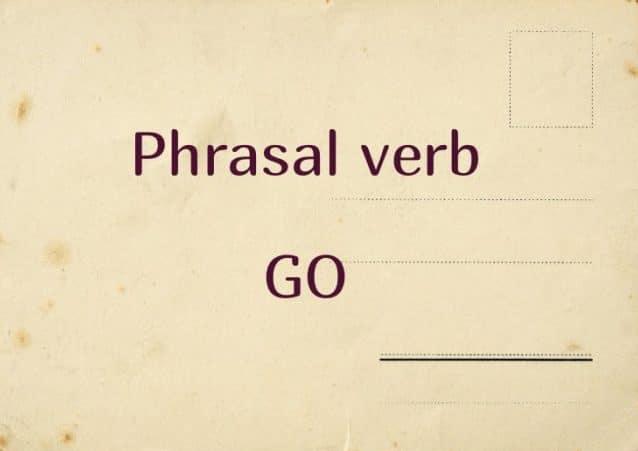 Значения фразового глагола GO